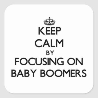 Keep Calm by focusing on Baby Boomers Stickers
