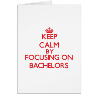 Keep Calm by focusing on Bachelors Greeting Card
