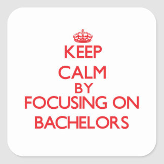 Keep Calm by focusing on Bachelors Square Sticker