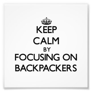 Keep Calm by focusing on Backpackers Photo Print
