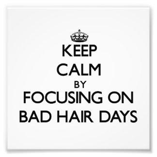 Keep Calm by focusing on Bad Hair Days Photo Print