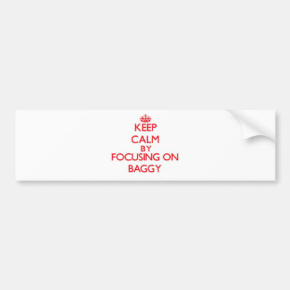 Keep Calm by focusing on Baggy Bumper Stickers