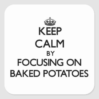 Keep Calm by focusing on Baked Potatoes Sticker