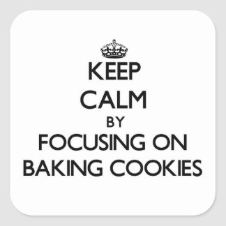 Keep Calm by focusing on Baking Cookies Stickers