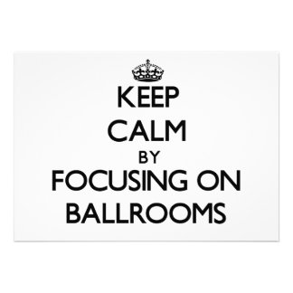 Keep Calm by focusing on Ballrooms Personalized Invite