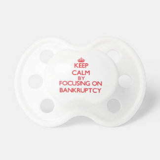 Keep Calm by focusing on Bankruptcy Baby Pacifier