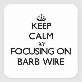 Keep Calm by focusing on Barb Wire Square Sticker