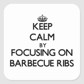 Keep Calm by focusing on Barbecue Ribs Square Sticker