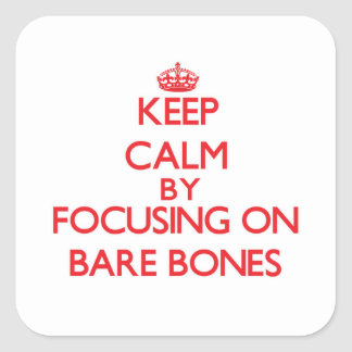 Keep Calm by focusing on Bare-Bones Stickers