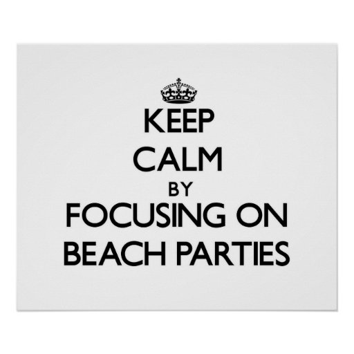 Keep Calm by focusing on Beach Parties Poster