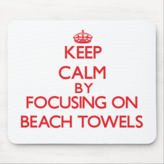 Keep Calm by focusing on Beach Towels Mouse Pads