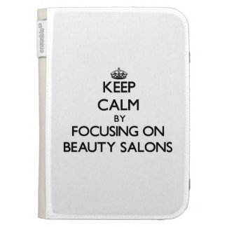 Keep Calm by focusing on Beauty Salons Kindle Folio Cases