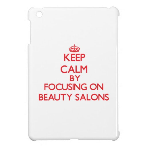 Keep Calm by focusing on Beauty Salons Cover For The iPad Mini