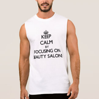 Keep Calm by focusing on Beauty Salons Sleeveless Shirts