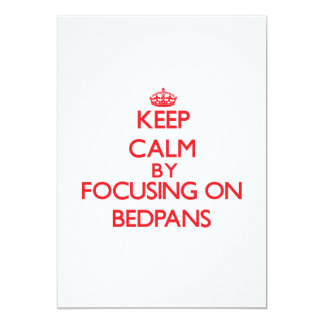 Keep Calm by focusing on Bedpans 13 Cm X 18 Cm Invitation Card