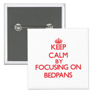 Keep Calm by focusing on Bedpans Buttons