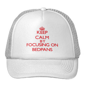 Keep Calm by focusing on Bedpans Trucker Hat