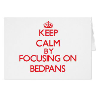 Keep Calm by focusing on Bedpans Greeting Card