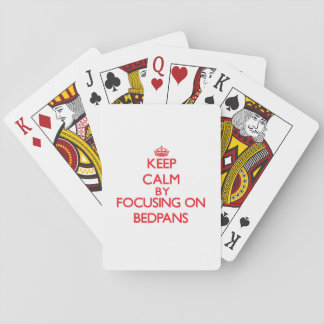 Keep Calm by focusing on Bedpans Playing Cards