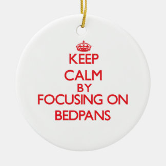Keep Calm by focusing on Bedpans Ornament