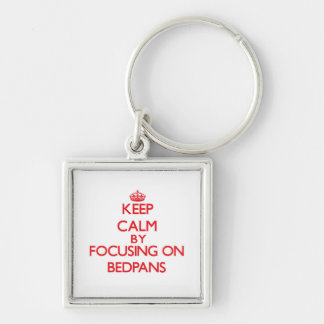 Keep Calm by focusing on Bedpans Keychain