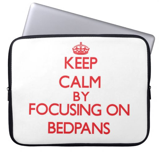 Keep Calm by focusing on Bedpans Computer Sleeves