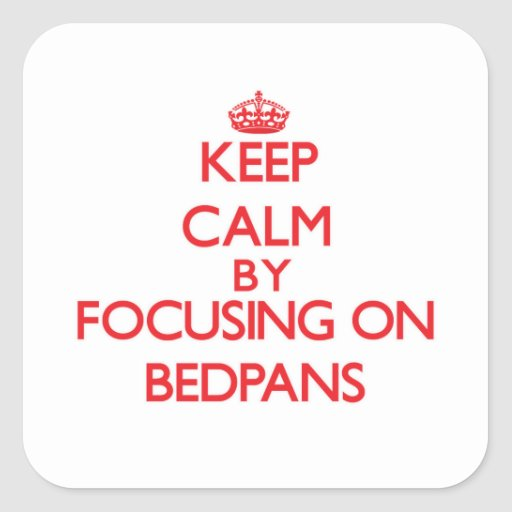 Keep Calm by focusing on Bedpans Square Sticker