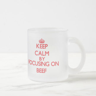 Keep Calm by focusing on Beef Frosted Glass Mug