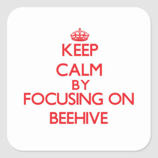 Keep Calm by focusing on Beehive Square Sticker
