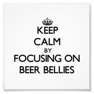 Keep Calm by focusing on Beer Bellies Photo