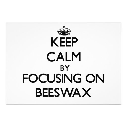 Keep Calm by focusing on Beeswax Invitations