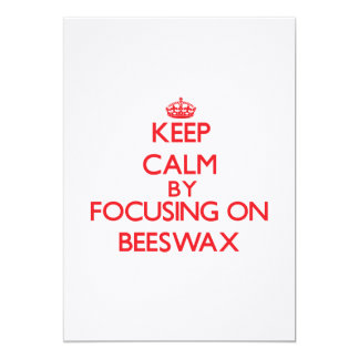 Keep Calm by focusing on Beeswax 13 Cm X 18 Cm Invitation Card