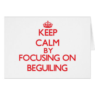 Keep Calm by focusing on Beguiling Greeting Card