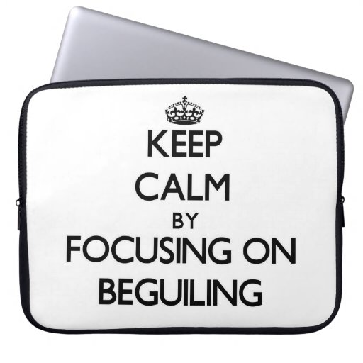 Keep Calm by focusing on Beguiling Laptop Sleeves