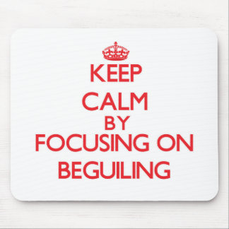 Keep Calm by focusing on Beguiling Mousepad