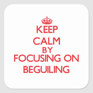 Keep Calm by focusing on Beguiling Square Sticker