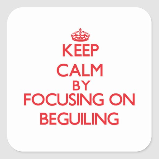 Keep Calm by focusing on Beguiling Stickers