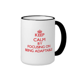 Keep Calm by focusing on Being Adaptable Ringer Mug