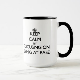 Keep Calm by focusing on BEING AT EASE Mug