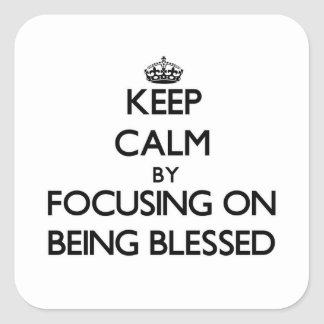 Keep Calm by focusing on Being Blessed Stickers