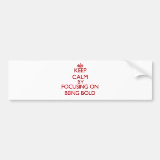 Keep Calm by focusing on Being Bold Bumper Sticker
