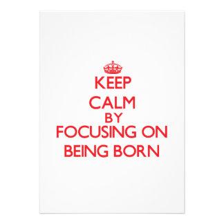 Keep Calm by focusing on Being Born Custom Invitations