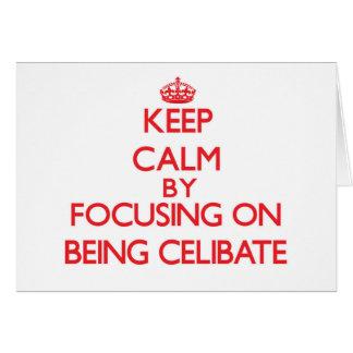 Keep Calm by focusing on Being Celibate Greeting Card