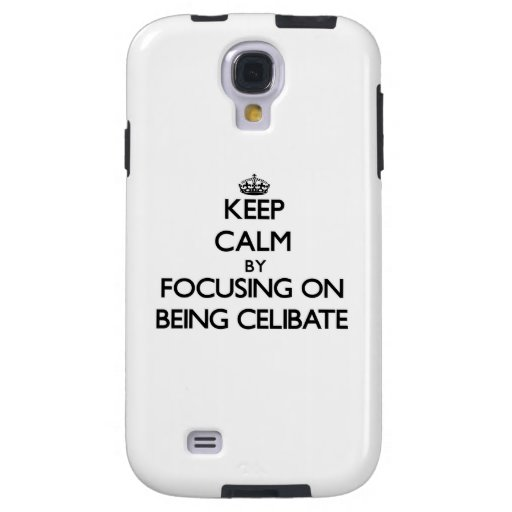 Keep Calm by focusing on Being Celibate Galaxy S4 Case