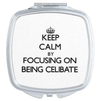 Keep Calm by focusing on Being Celibate Makeup Mirrors