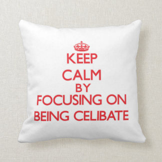 Keep Calm by focusing on Being Celibate Throw Pillow