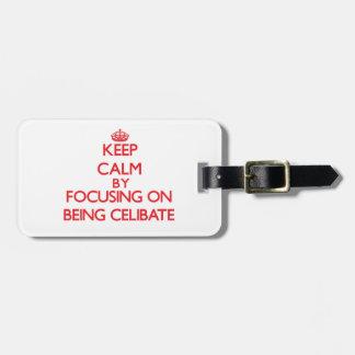 Keep Calm by focusing on Being Celibate Bag Tags