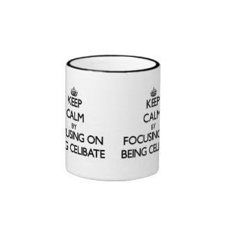 Keep Calm by focusing on Being Celibate Ringer Mug