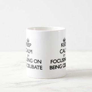Keep Calm by focusing on Being Celibate Basic White Mug
