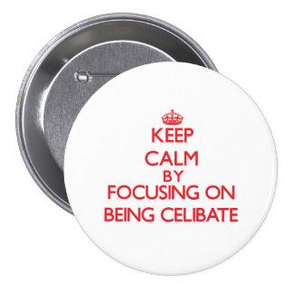 Keep Calm by focusing on Being Celibate Pin